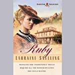 Ruby: The Dakotah Treasures, Book 1 (       UNABRIDGED) by Lauraine Snelling Narrated by Alexandra O'Karma