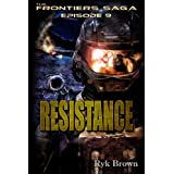 "Ep.#9 - ""Resistance"" (The Frontiers Saga) ~ Ryk Brown"