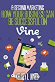 6 Second Marketing: How Your Business Can Be Successful on Vine
