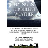 FLYING IN TURBULENT WEATHER (PRACTICAL FLYING TIPS FOR MICROLIGHT PILOTS Book 1)by Deepak Mahajan