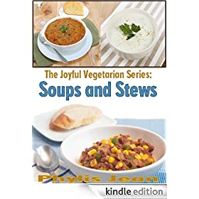 The Joyful Vegetarian: Soups and Stews (The Joyful Vegetarian Series)