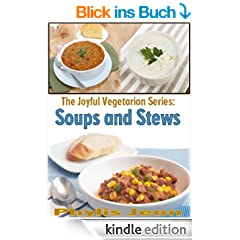 The Joyful Vegetarian: Soups and Stews (The Joyful Vegetarian Series Book 1) (English Edition)