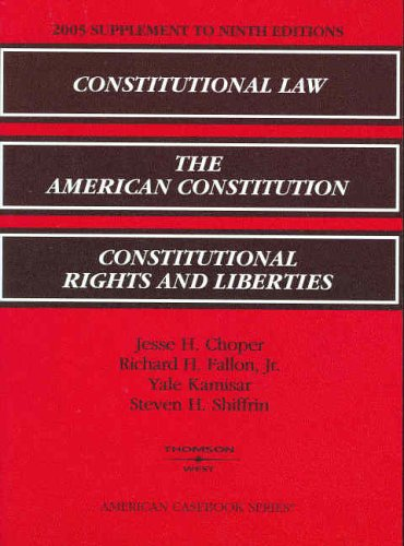 2005 Supplement to Ninth Editions: Constitutional Law; The American Constitution; Constitutional Rights and Liberties (A