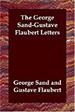 Image of The George Sand-Gustave Flaubert Letters