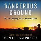 Dangerous Ground: My Friendship with a Serial Killer Hörbuch von M. William Phelps Gesprochen von: Tom Perkins