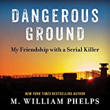 Dangerous Ground: My Friendship with a Serial Killer Audiobook by M. William Phelps Narrated by Tom Perkins