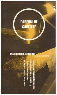 Parfum de sainteté par Maximilien Durand