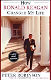How Ronald Reagan Changed My Life (0060558148) by Peter Robinson