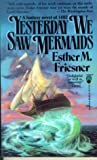 Yesterday We Saw Mermaids (Tor Fantasy) (0812513452) by Friesner, Esther M.