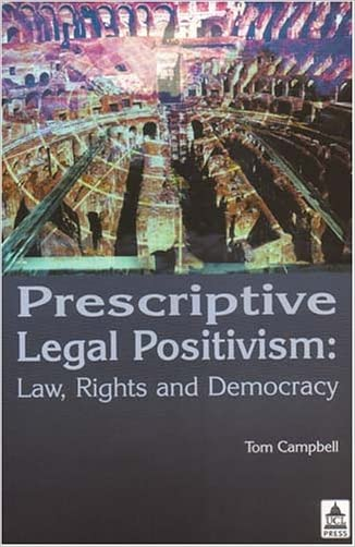 Prescriptive Legal Positivism: Law, Rights and Democracy (Ucl S)