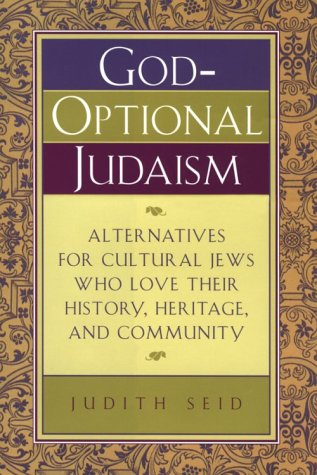 God-Optional Judaism: Alternatives for Cultural Jews Who Love Their History, Heritage, and Community