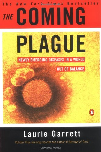 The Coming Plague: Newly Emerging Diseases in a World Out...