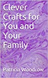Clever Crafts for You and Your Family