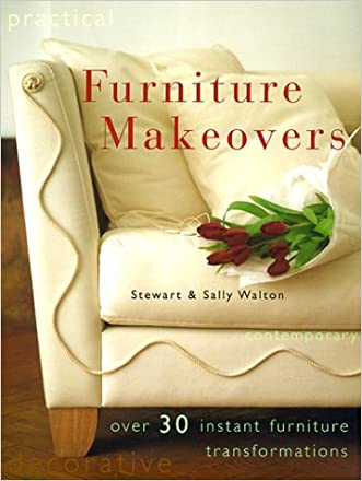 Furniture Makeovers: Over 30 Instant Furniture Transformations (Decorating) written by Walton