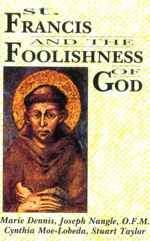 St. Francis and the Foolishness of God, Marie Dennis, Cynthia Moe-Lobeda, Joseph Nangle, Stuart Taylor