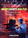 "Japan's Favorite Mon-Star: The Unauthorized Biography of ""the Big G"" (1550223488) by Ryfle, Steve"