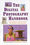 The Digital Photography Handbook: The Complete Illustrated Guide to the Electronic Photo Revolution