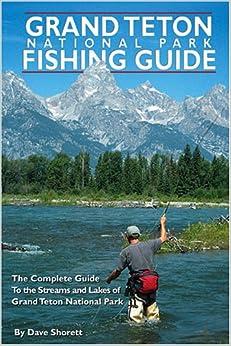 Grand Teton Fishing Guide Dave Shorett David Shorett Martha Brouwer 9780965211642 Amazon