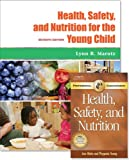 Health, Safety, and Nutrition for the Young Child: With Professional Enhancement Booklet