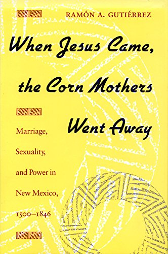 when jesus came the corn mothers went away thesis Find great deals for when jesus came, the corn mothers went away : marriage, sexuality, and power in new mexico, 1500-1846 by ramon a gutierrez (1991, paperback.