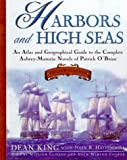 Harbors and High Seas: An Atlas and Geographical Guide to the Aubrey-Maturin Novels of Patrick O'Brian (0805059482) by King, Dean