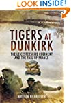Tigers at Dunkirk: The Leicestershire...