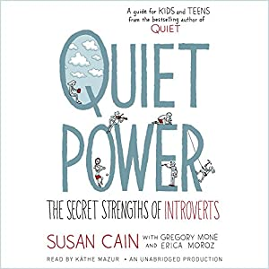 Quiet Power: The Secret Strengths of Introverts Audiobook by Susan Cain, Gregory Mone, Erica Moroz Narrated by Kathe Mazur