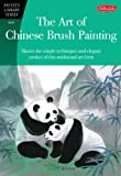 The Art of Chinese Brush Painting: Master the simple techniques and elegant strokes of this traditional art form (Artists Library)