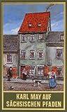 Gesammelte Werke, Karl May auf sächsischen Pfaden