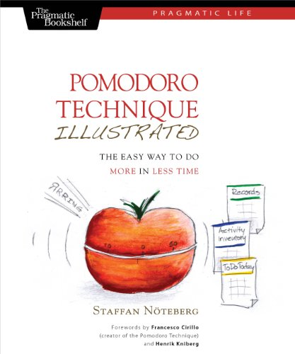 Pomodoro Technique Illustrated: The Easy Way to Do More in Less Time (Pragmatic Life) cover
