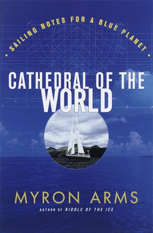 Cathedral of the World: Sailing notes for a blue planet, Arms,Myron