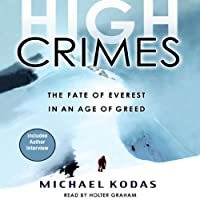 High Crimes: The Fate of Everest in an Age of Greed (       ABRIDGED) by Michael Kodas Narrated by Holter Graham