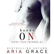 Hands On: M/M Romance: More than Friends, Book 5 | Aria Grace