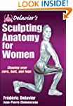 Delavier's Sculpting Anatomy for Wome...