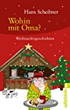 Hans Scheibner Wohin mit Oma?: Weihnachtsgeschichten bestellen bei Amazon.de