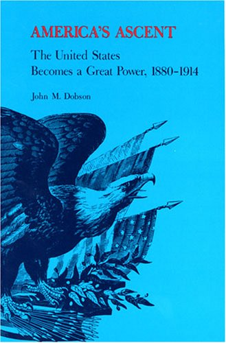 America's Ascent: The United States Becomes a Great Power, 1880-1914
