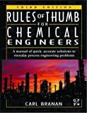 Rules of Thumb for Chemical Engineers, Third Edition (0750675675) by Branan, Carl R.