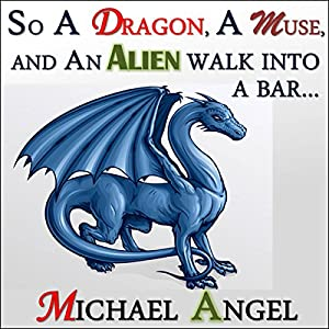 So a Dragon, a Muse, and an Alien Walk into a Bar... Audiobook