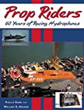 img - for Prop Riders: 60 Years of Racing Hydroplanes book / textbook / text book