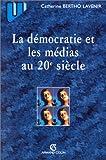 echange, troc Bertho Lavenir - La Démocratie et les Médias au XXe siècle
