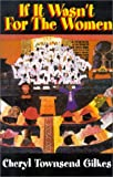 If It Wasnt for the Women...: Black Womens Experience and Womanist Culture in Church and Community