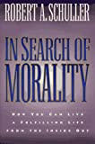In Search of Morality: How You Can Live a Fulfilling Life from the Inside Out (080071735X) by Schuller, Robert H.