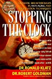 img - for Stopping the Clock: Why Many of Us Will Live Past 100 and Enjoy Every Minute! book / textbook / text book