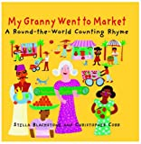 Stella Blackstone My Granny Went to Market: A Round-the-world Counting Rhyme