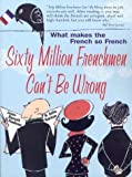 img - for Sixty Million Frenchmen Can't Be Wrong: What Makes the French So French? by Nadeau, Jean-Benoit, Barlow, Julie (2004) Paperback book / textbook / text book