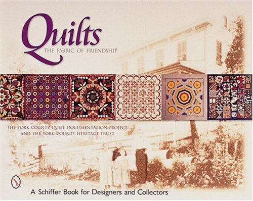 Quilts: The Fabric of Friendship (Schiffer Book for Designers and Collectors)