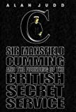The Quest for C: Sir Mansfield Cumming and the Founding of the British Secret Service