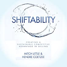Shiftability: Creating a Sustainable Competitive Advantage in Selling Audiobook by Mitch Little, Hendre Coetzee Narrated by Teresa Gail