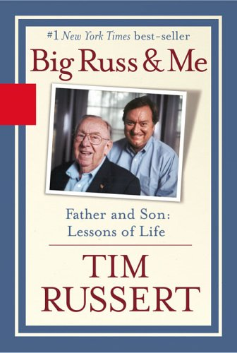 Big Russ and Me: Father and Son: Lessons of Life, Tim Russert