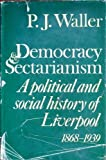 img - for Democracy and Sectarianism: A Political and Social History of Liverpool, 1868-1939 (E. Allison Peers Lectures) by Philip J. Waller (1981-08-03) book / textbook / text book